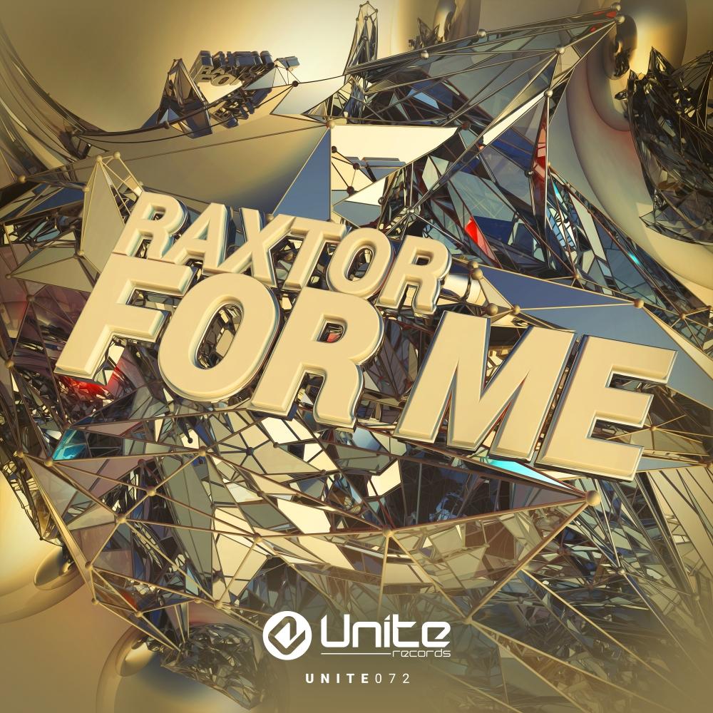 Raxtor - For Me [UNITE RECORDS] UNITE072