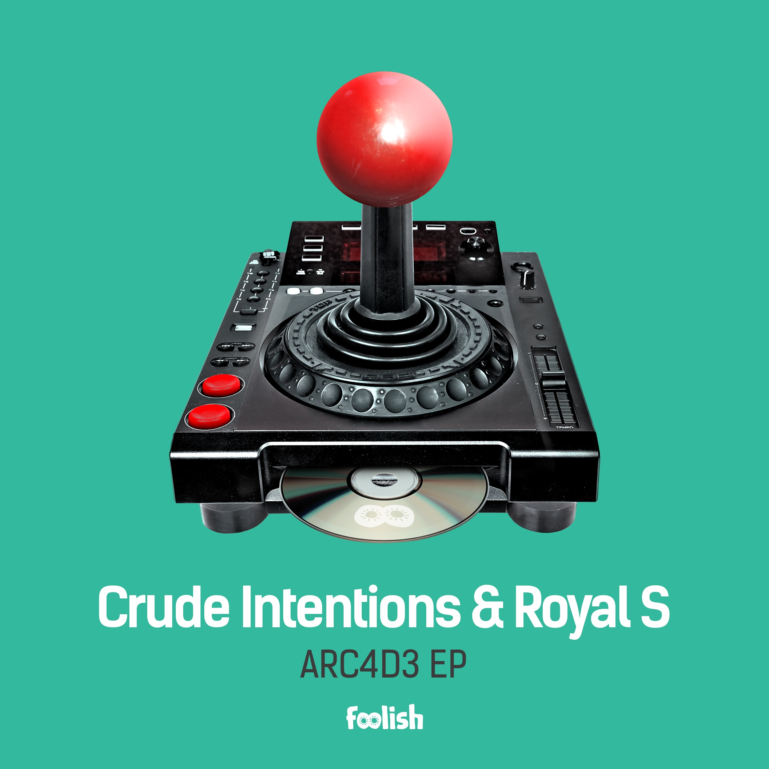 Crude Intentions & Royal S - ARC4D3 EP [FOOLISH] FLSM031