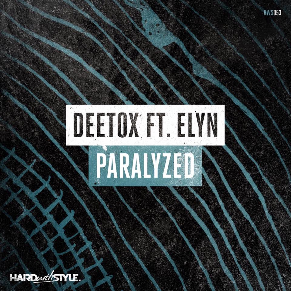 Deetox Ft. Elyn - Paralyzed [HARD WITH STYLE RECORDS] HWS053