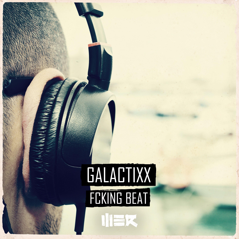 Galactixx - Fcking Beat [WE R] WER083