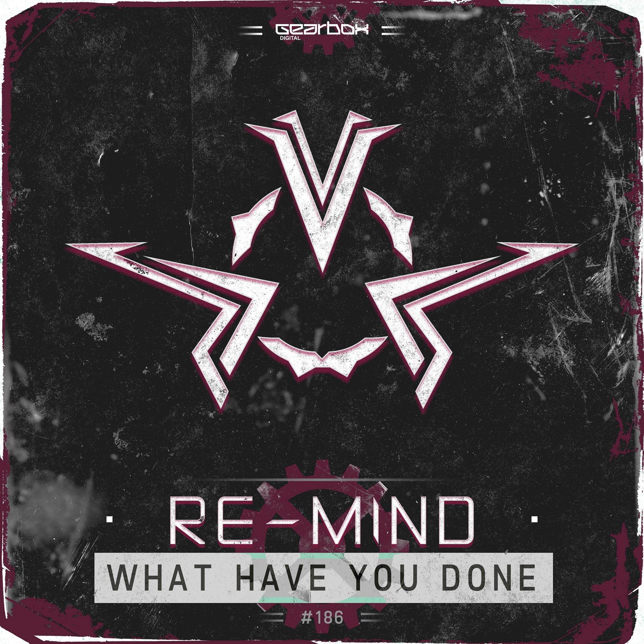 Re-Mind - What Have You Done [GEARBOX DIGITAL] GBD186