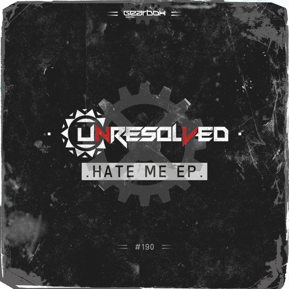 Unresolved - Hate Me EP [GEARBOX DIGITAL] GBD190
