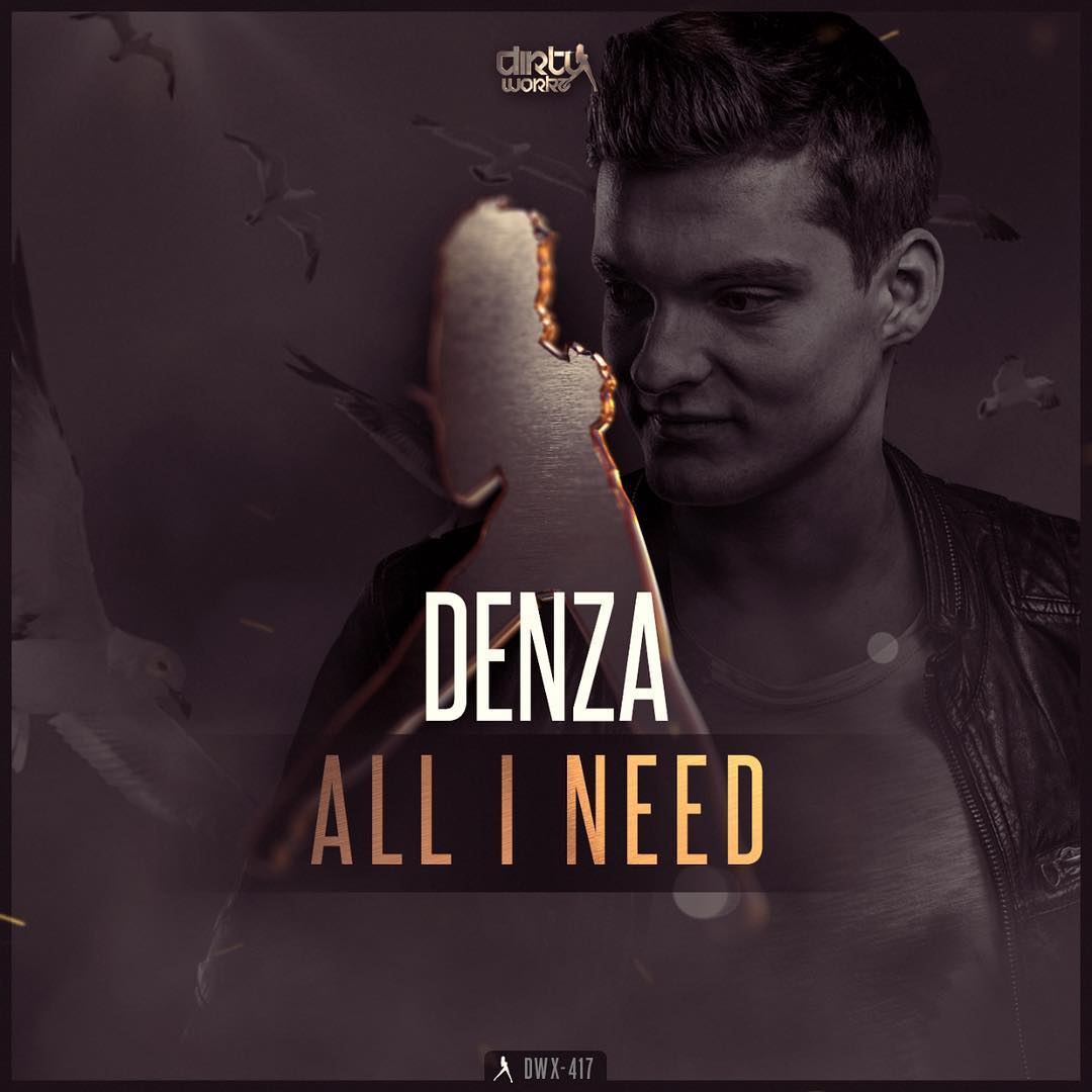 Denza - All I Need [DIRTY WORKZ] DWX417