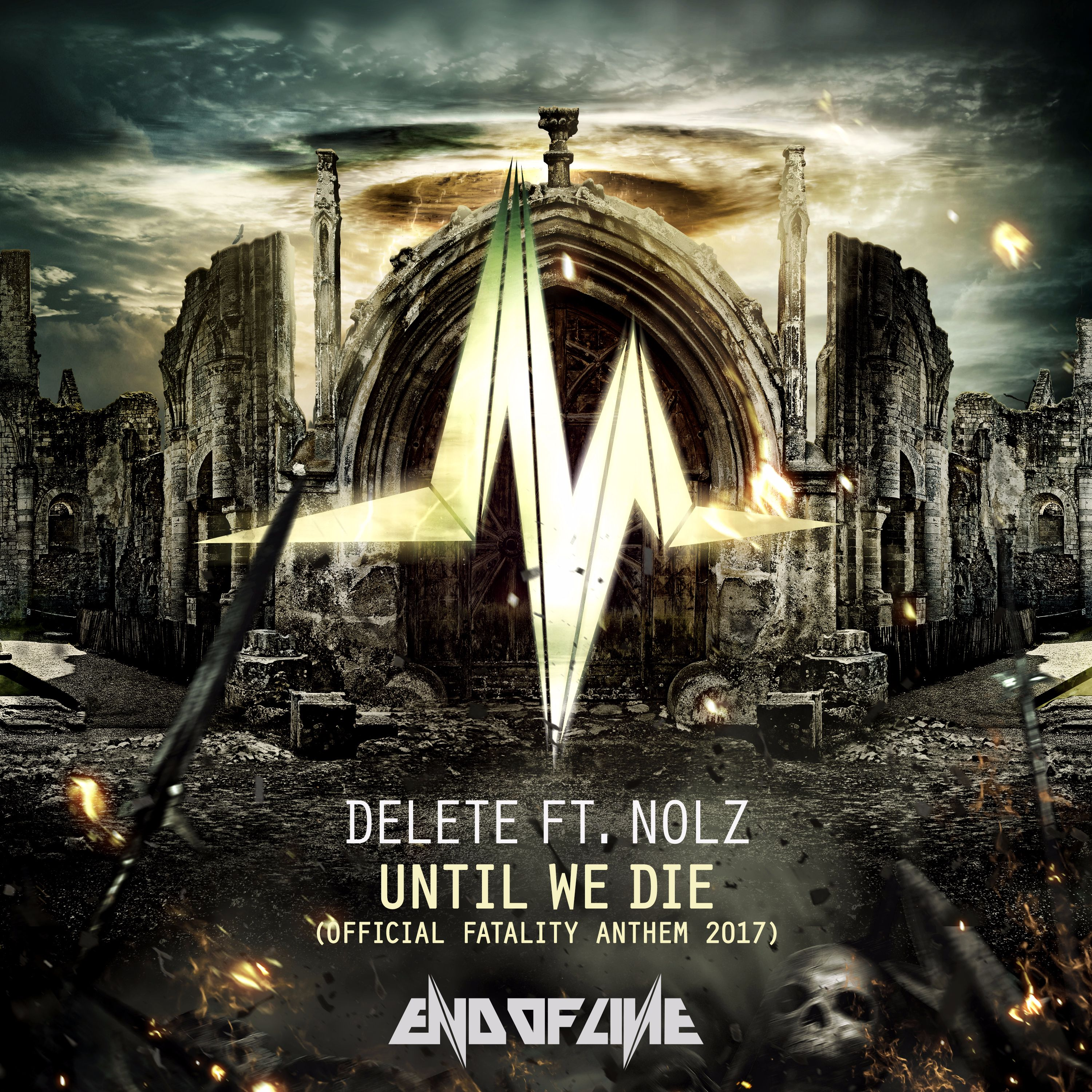 Delete ft. Nolz - Until We Die (Official Fatality Anthem 2017) [END OF LINE RECORDINGS] EOL052